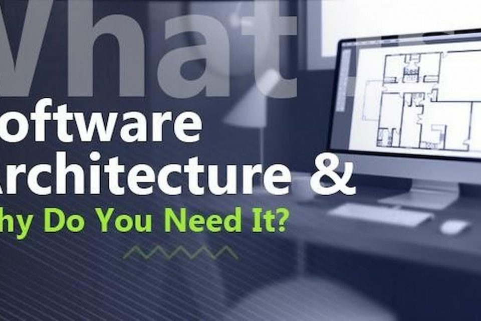 What Is Software Architecture And Why Do You Need It?